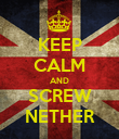 KEEP CALM AND SCREW NETHER - Personalised Poster large