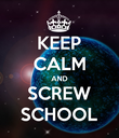 KEEP CALM AND SCREW SCHOOL - Personalised Poster large