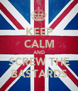 KEEP CALM AND SCREW THE BASTARDS - Personalised Poster large