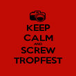 KEEP CALM AND SCREW TROPFEST - Personalised Poster large