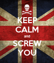 KEEP CALM and SCREW YOU - Personalised Poster large