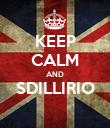 KEEP CALM AND SDILLIRIO  - Personalised Poster large