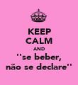 KEEP CALM AND ''se beber, não se declare'' - Personalised Poster large