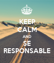 KEEP CALM AND SE RESPONSABLE - Personalised Poster large