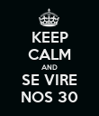 KEEP CALM AND SE VIRE NOS 30 - Personalised Poster large