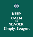 KEEP CALM AND SEAGER. Simply, Seager. - Personalised Poster large