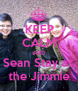 KEEP CALM AND Sean Stay at  the Jimmie - Personalised Poster large
