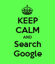 KEEP CALM AND Search Google - Personalised Poster large