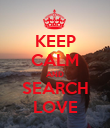 KEEP CALM AND SEARCH LOVE - Personalised Poster large