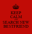 KEEP CALM AND SEARCH NEW BESTFRIEND - Personalised Poster large