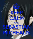 KEEP CALM AND SEBASTIAN MICHEALIS - Personalised Poster large