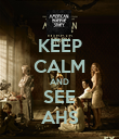 KEEP CALM AND SEE AHS - Personalised Poster large