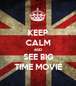 KEEP CALM AND SEE BIG TIME MOVIE - Personalised Poster large
