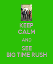 KEEP CALM AND SEE BIG TIME RUSH - Personalised Poster large