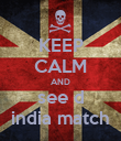 KEEP CALM AND see d india match - Personalised Poster large
