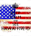 KEEP CALM AND SEE HAWAI FIVE-O - Personalised Poster large