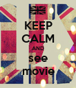 KEEP CALM AND see movie - Personalised Poster large