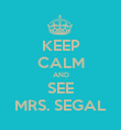 KEEP CALM AND SEE MRS. SEGAL - Personalised Poster large