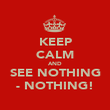 KEEP CALM AND SEE NOTHING - NOTHING! - Personalised Poster large