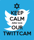 KEEP CALM AND SEE OUR TWITTCAM - Personalised Poster large
