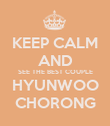 KEEP CALM AND SEE THE BEST COUPLE HYUNWOO CHORONG - Personalised Poster large