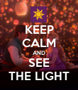 KEEP CALM AND SEE THE LIGHT - Personalised Poster large