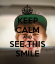 KEEP CALM AND SEE THIS SMILE - Personalised Poster large