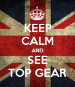 KEEP CALM AND SEE TOP GEAR - Personalised Poster large
