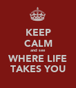 KEEP CALM and see WHERE LIFE TAKES YOU - Personalised Poster large