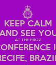 KEEP CALM AND SEE YOU AT THE PROZ CONFERENCE IN RECIFE, BRAZIL - Personalised Poster large