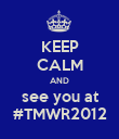 KEEP CALM AND see you at #TMWR2012 - Personalised Poster large