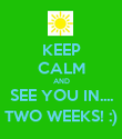 KEEP CALM AND SEE YOU IN.... TWO WEEKS! :) - Personalised Poster large
