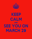KEEP CALM AND SEE YOU ON MARCH 29 - Personalised Poster large