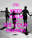 KEEP CALM AND SEE YOUR  FRIENDS - Personalised Poster large