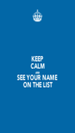 KEEP CALM AND SEE YOUR NAME ON THE LIST - Personalised Poster large