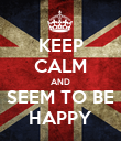 KEEP CALM AND SEEM TO BE HAPPY - Personalised Poster large