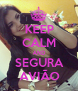 KEEP CALM AND SEGURA AVIÃO - Personalised Poster large