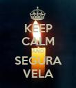 KEEP CALM AND SEGURA VELA - Personalised Poster large