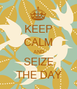 KEEP CALM AND SEIZE THE DAY - Personalised Poster large