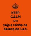 KEEP CALM AND seja a rainha da  beleza do Leo. - Personalised Poster small