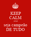 KEEP CALM AND seja campeão DE TUDO - Personalised Poster large