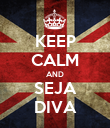 KEEP CALM AND SEJA DIVA - Personalised Poster large