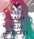 KEEP CALM AND SEJA  DULCETE - Personalised Poster large