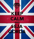 KEEP CALM AND SEJA GORDA - Personalised Poster large