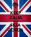 KEEP CALM AND SEJA GORDA - Personalised Poster large