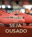 KEEP CALM AND SEJA  OUSADO - Personalised Poster large