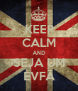 KEEP CALM AND SEJA UM EVFÃ - Personalised Poster large