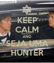 KEEP CALM AND SEJA UMA HUNTER - Personalised Poster large