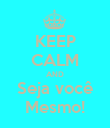 KEEP CALM AND Seja você Mesmo! - Personalised Poster large