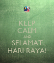 KEEP CALM AND SELAMAT HARI RAYA! - Personalised Poster large